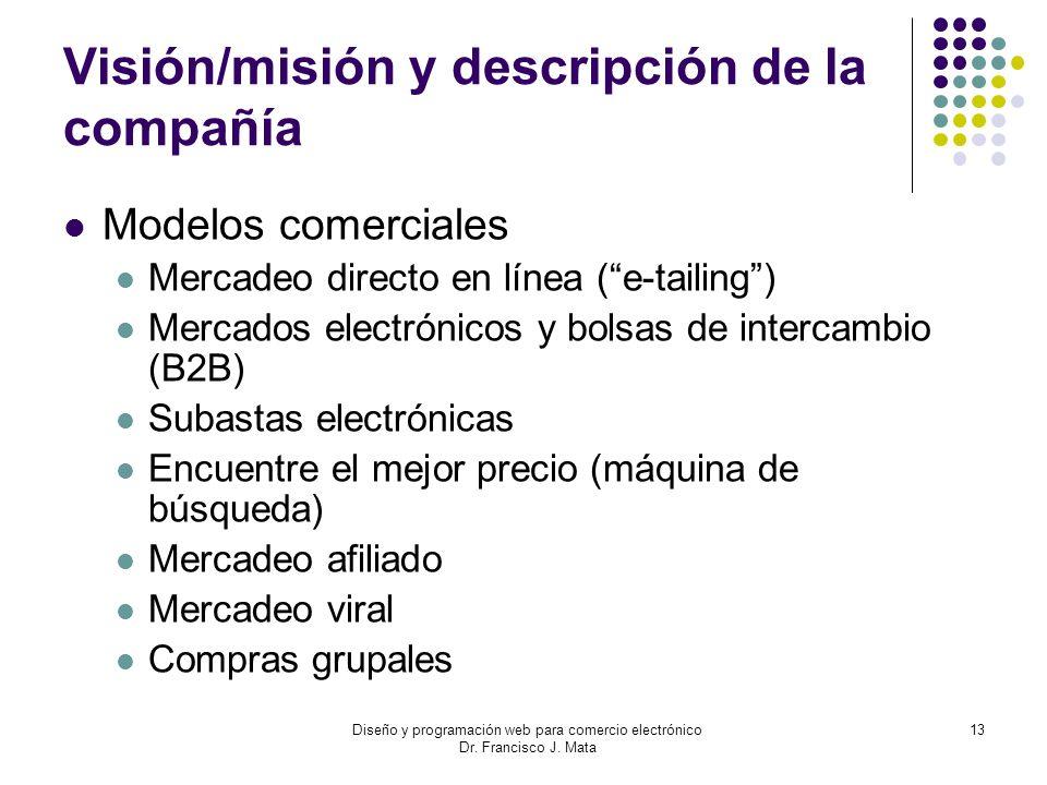 Diseño y programación web para comercio electrónico Dr. Francisco J. Mata 13 Visión/misión y descripción de la compañía Modelos comerciales Mercadeo d