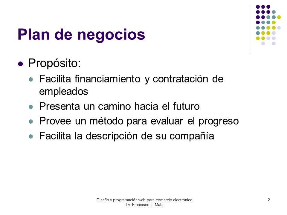 Diseño y programación web para comercio electrónico Dr. Francisco J. Mata 2 Plan de negocios Propósito: Facilita financiamiento y contratación de empl