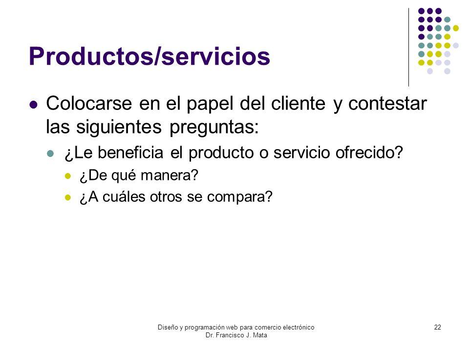 Diseño y programación web para comercio electrónico Dr. Francisco J. Mata 22 Productos/servicios Colocarse en el papel del cliente y contestar las sig