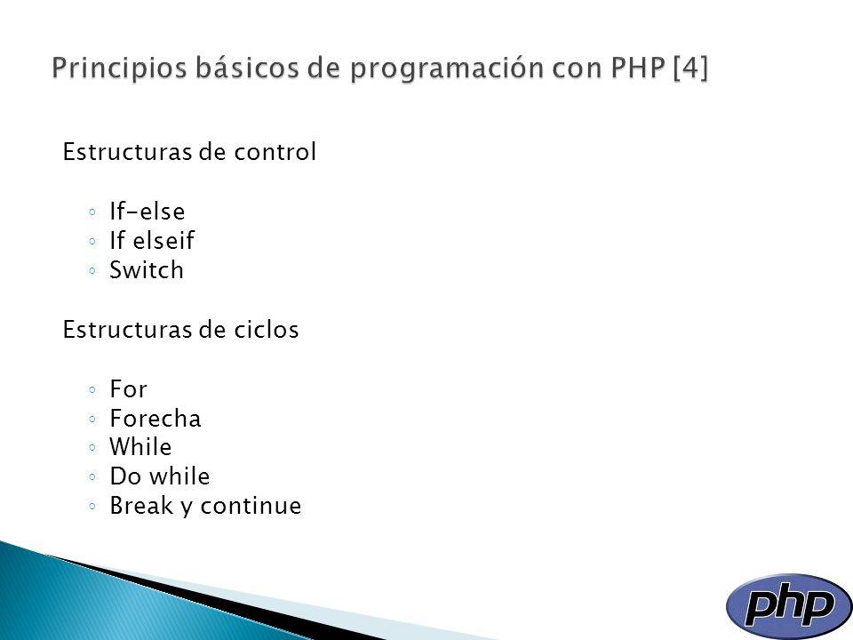 Estructuras de control If-else If elseif Switch Estructuras de ciclos For Forecha While Do while Break y continue