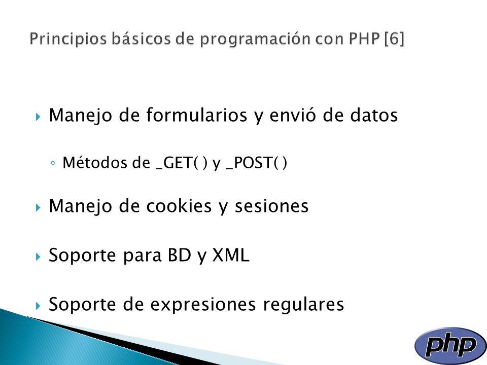 Manejo de formularios y envió de datos Métodos de _GET( ) y _POST( ) Manejo de cookies y sesiones Soporte para BD y XML Soporte de expresiones regular