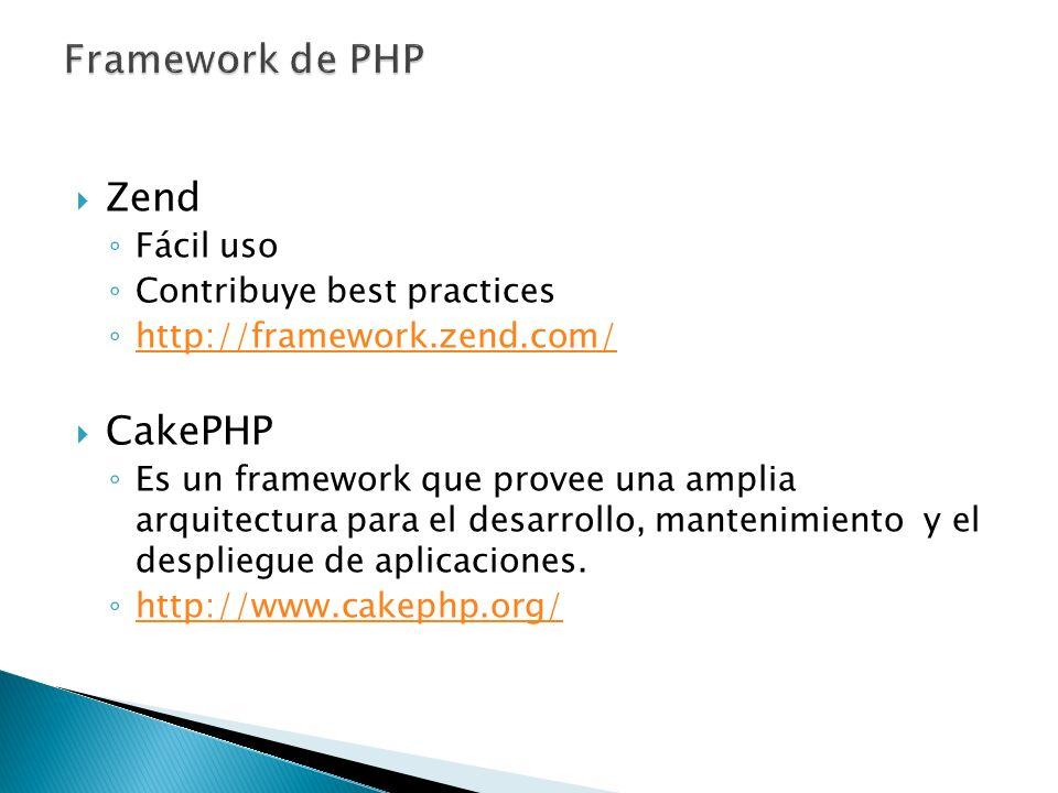 Zend Fácil uso Contribuye best practices http://framework.zend.com/ CakePHP Es un framework que provee una amplia arquitectura para el desarrollo, man