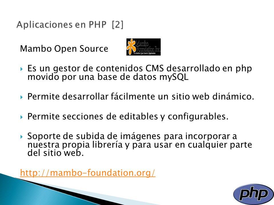 Mambo Open Source Es un gestor de contenidos CMS desarrollado en php movido por una base de datos mySQL Permite desarrollar fácilmente un sitio web di