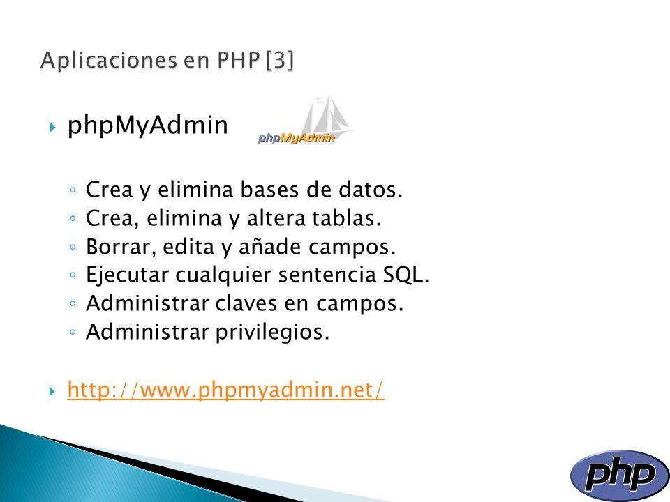 phpMyAdmin Crea y elimina bases de datos. Crea, elimina y altera tablas. Borrar, edita y añade campos. Ejecutar cualquier sentencia SQL. Administrar c