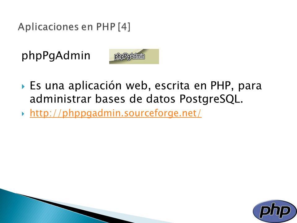 phpPgAdmin Es una aplicación web, escrita en PHP, para administrar bases de datos PostgreSQL. http://phppgadmin.sourceforge.net/