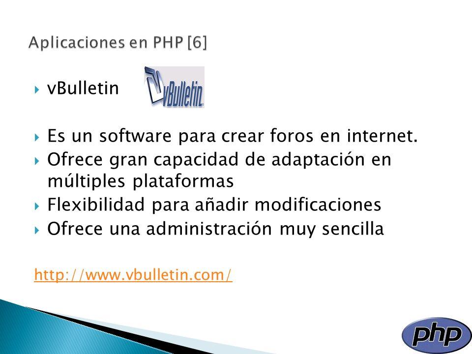 vBulletin Es un software para crear foros en internet. Ofrece gran capacidad de adaptación en múltiples plataformas Flexibilidad para añadir modificac