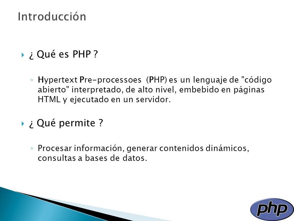 ¿ Qué es PHP ? Hypertext Pre-processoes (PHP) es un lenguaje de