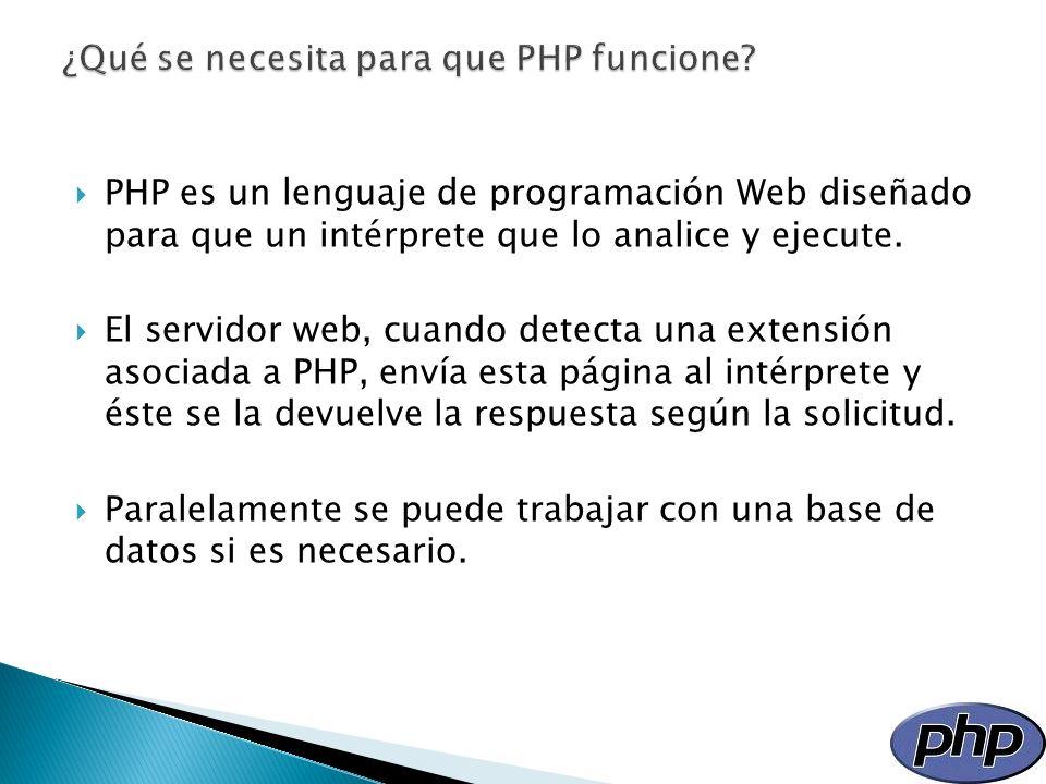 PHP es un lenguaje de programación Web diseñado para que un intérprete que lo analice y ejecute. El servidor web, cuando detecta una extensión asociad