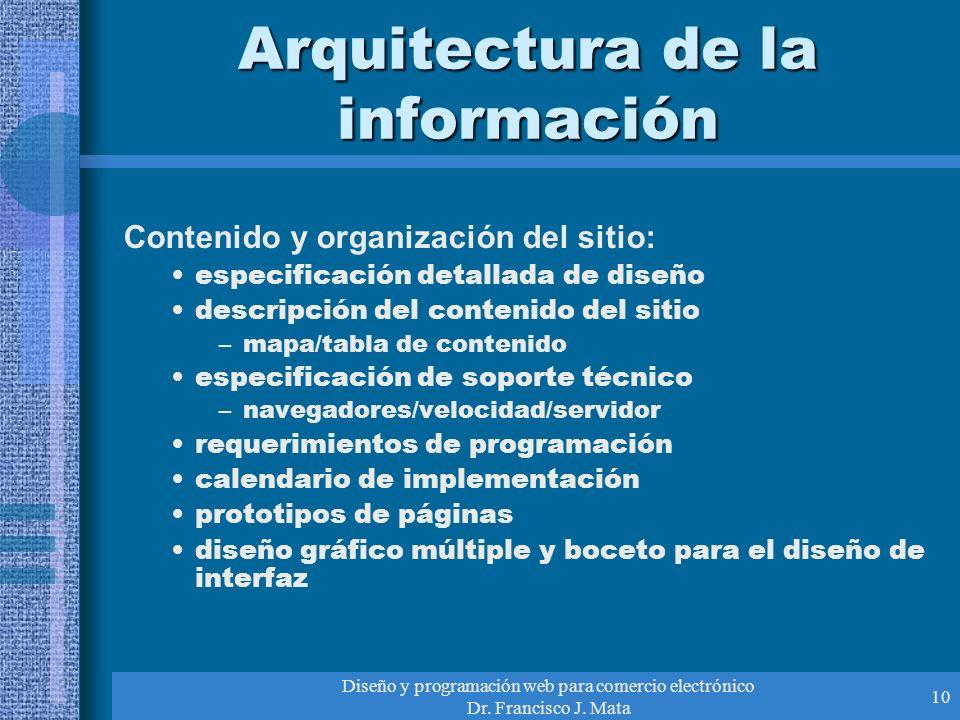 Diseño y programación web para comercio electrónico Dr. Francisco J. Mata 10 Arquitectura de la información Contenido y organización del sitio: especi