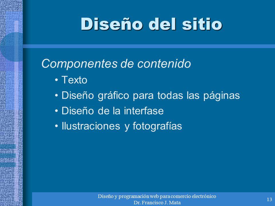 Diseño y programación web para comercio electrónico Dr. Francisco J. Mata 13 Diseño del sitio Componentes de contenido Texto Diseño gráfico para todas