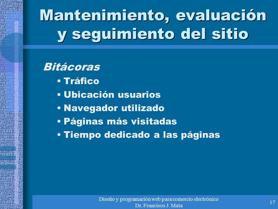 Diseño y programación web para comercio electrónico Dr. Francisco J. Mata 17 Mantenimiento, evaluación y seguimiento del sitio Bitácoras Tráfico Ubica