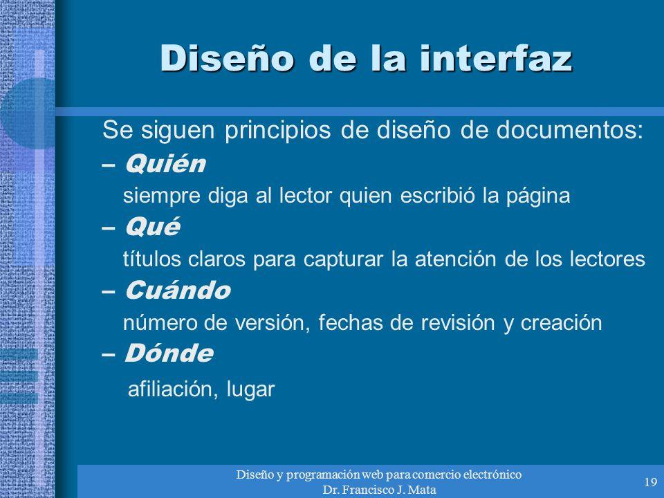 Diseño y programación web para comercio electrónico Dr. Francisco J. Mata 19 Diseño de la interfaz Se siguen principios de diseño de documentos: –Quié
