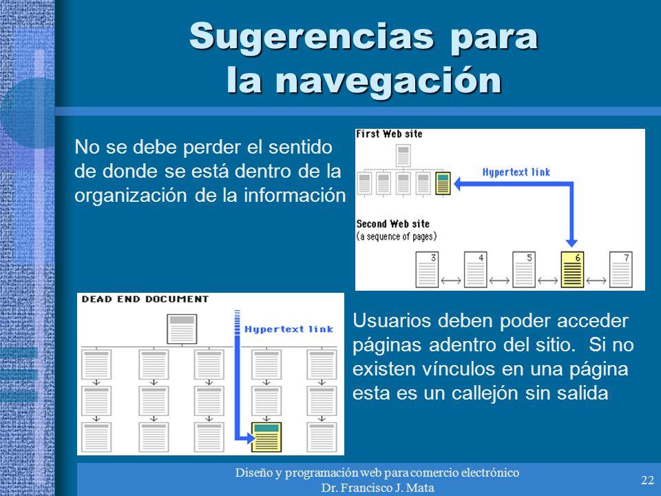 Diseño y programación web para comercio electrónico Dr. Francisco J. Mata 22 Sugerencias para la navegación No se debe perder el sentido de donde se e