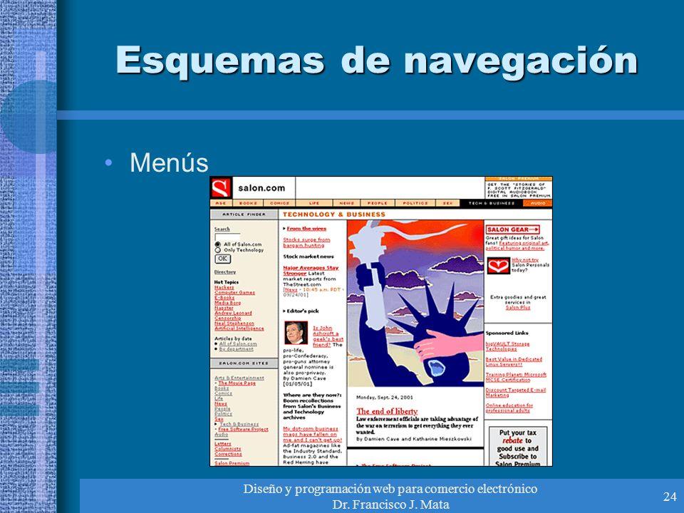 Diseño y programación web para comercio electrónico Dr. Francisco J. Mata 24 Esquemas de navegación Menús