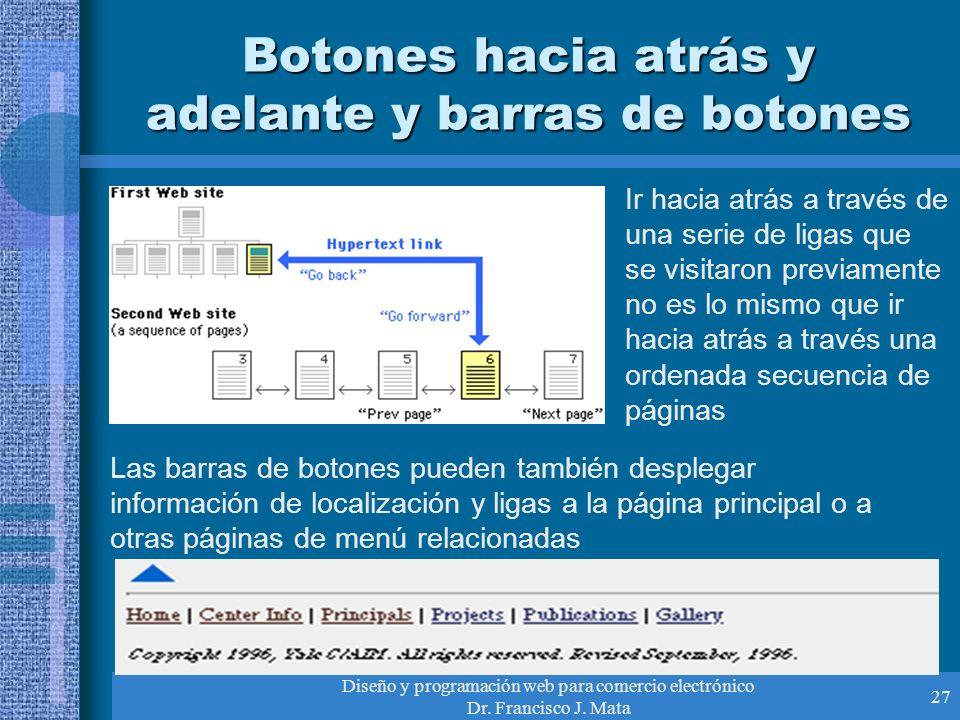 Diseño y programación web para comercio electrónico Dr. Francisco J. Mata 27 Botones hacia atrás y adelante y barras de botones Ir hacia atrás a travé