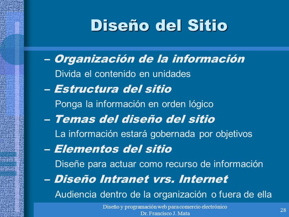 Diseño y programación web para comercio electrónico Dr. Francisco J. Mata 28 Diseño del Sitio –Organización de la información Divida el contenido en u