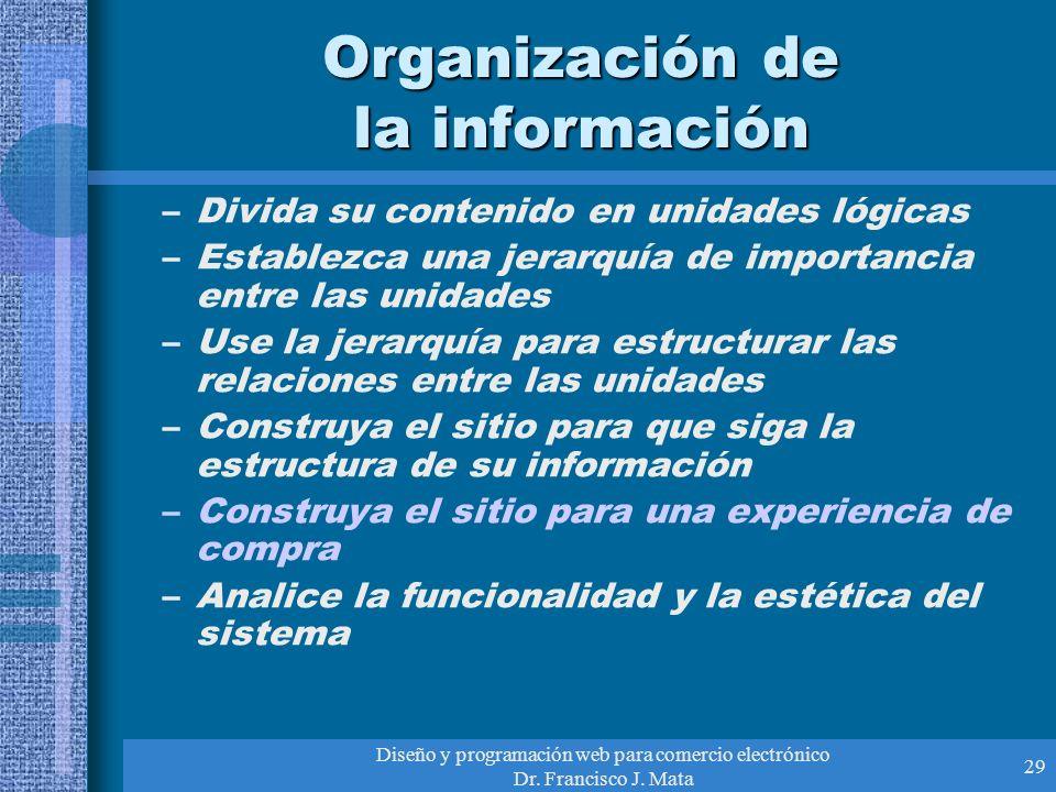 Diseño y programación web para comercio electrónico Dr. Francisco J. Mata 29 Organización de la información –Divida su contenido en unidades lógicas –