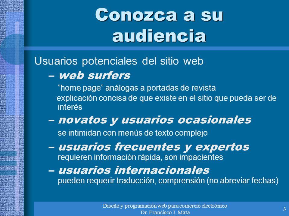 Diseño y programación web para comercio electrónico Dr. Francisco J. Mata 3 Conozca a su audiencia Usuarios potenciales del sitio web –web surfers hom