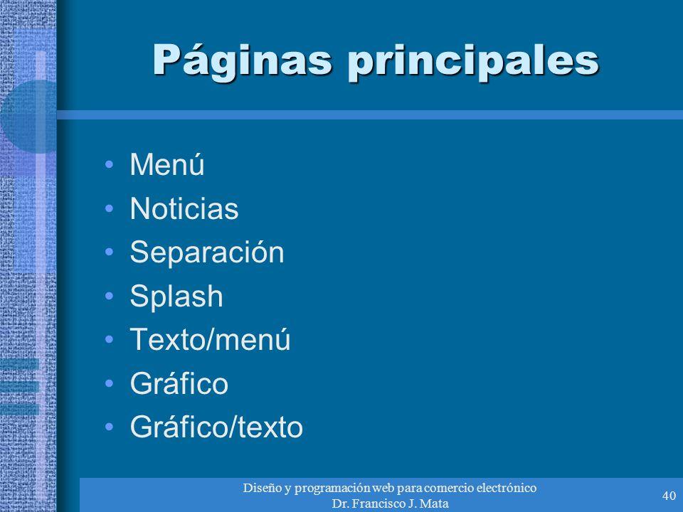 Diseño y programación web para comercio electrónico Dr. Francisco J. Mata 40 Páginas principales Menú Noticias Separación Splash Texto/menú Gráfico Gr