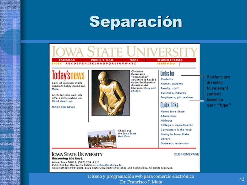 Diseño y programación web para comercio electrónico Dr. Francisco J. Mata 43 Separación