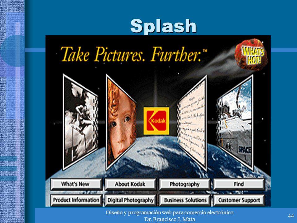 Diseño y programación web para comercio electrónico Dr. Francisco J. Mata 44 Splash