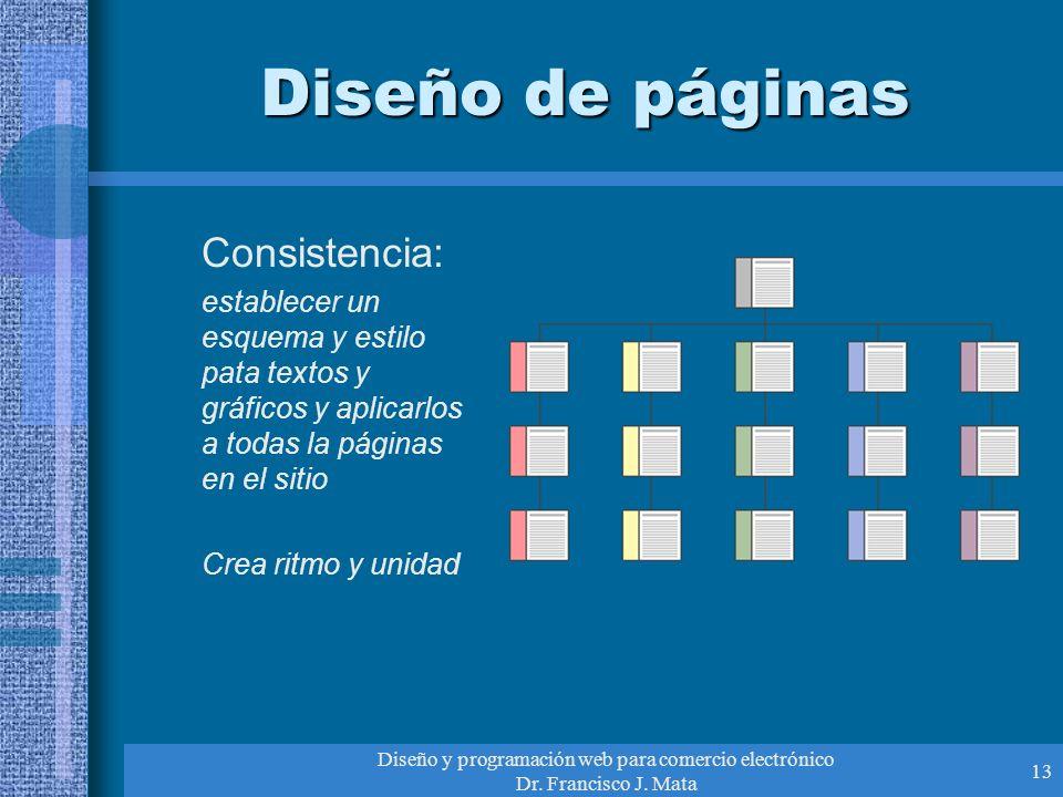 Diseño y programación web para comercio electrónico Dr. Francisco J. Mata 13 Diseño de páginas Consistencia: establecer un esquema y estilo pata texto