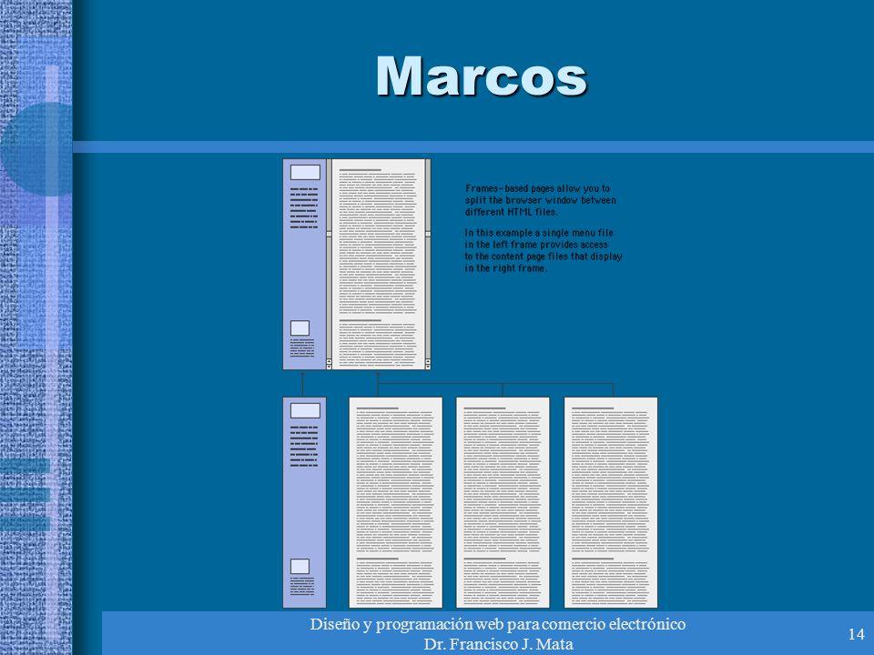 Diseño y programación web para comercio electrónico Dr. Francisco J. Mata 14 Marcos