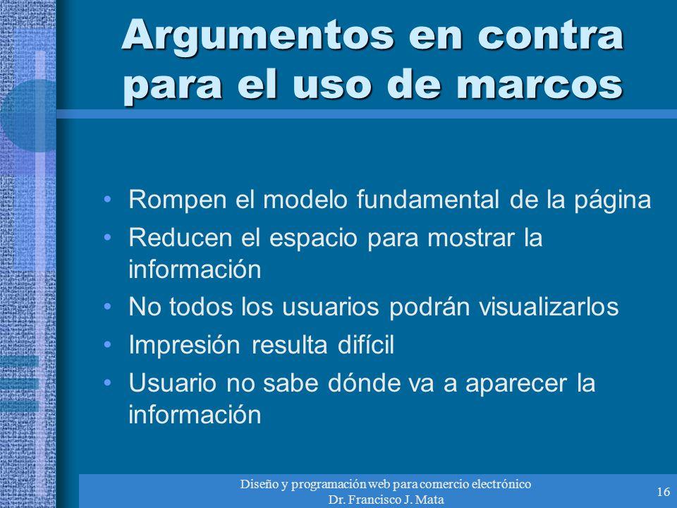 Diseño y programación web para comercio electrónico Dr. Francisco J. Mata 16 Argumentos en contra para el uso de marcos Rompen el modelo fundamental d