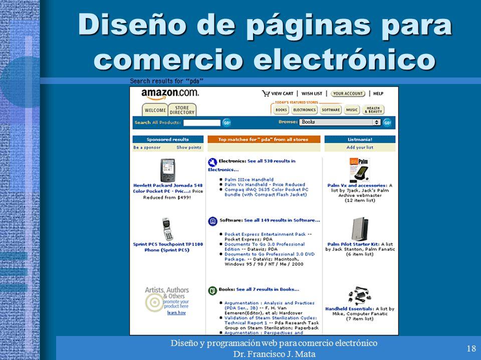 Diseño y programación web para comercio electrónico Dr. Francisco J. Mata 18 Diseño de páginas para comercio electrónico