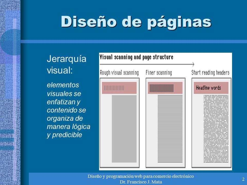 Diseño y programación web para comercio electrónico Dr. Francisco J. Mata 2 Diseño de páginas Jerarquía visual: elementos visuales se enfatizan y cont