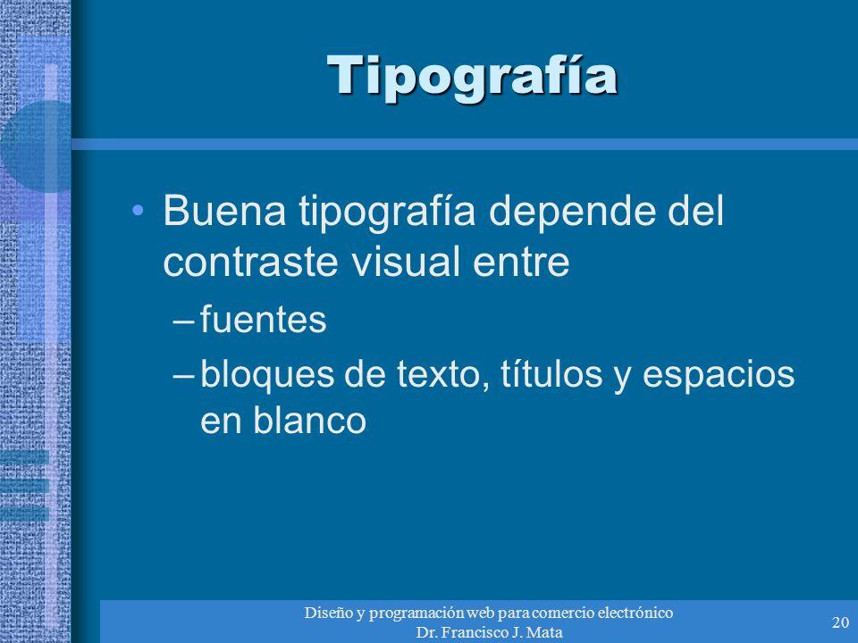 Diseño y programación web para comercio electrónico Dr. Francisco J. Mata 20 Tipografía Buena tipografía depende del contraste visual entre –fuentes –