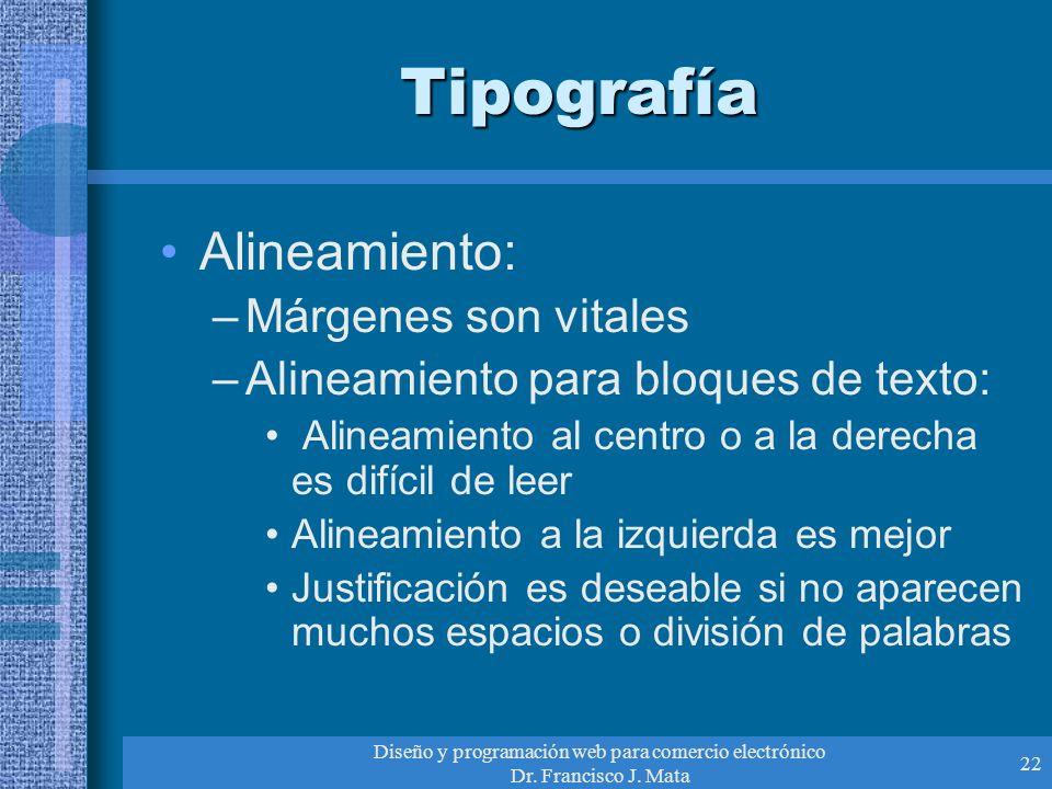 Diseño y programación web para comercio electrónico Dr. Francisco J. Mata 22 Tipografía Alineamiento: –Márgenes son vitales –Alineamiento para bloques