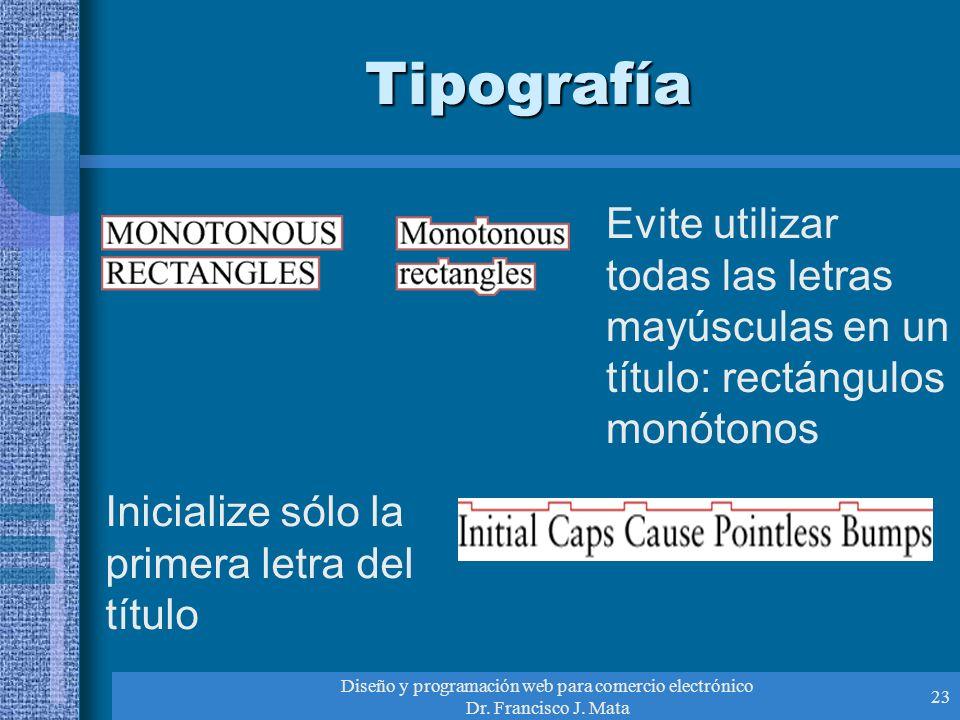 Diseño y programación web para comercio electrónico Dr. Francisco J. Mata 23 Tipografía Evite utilizar todas las letras mayúsculas en un título: rectá