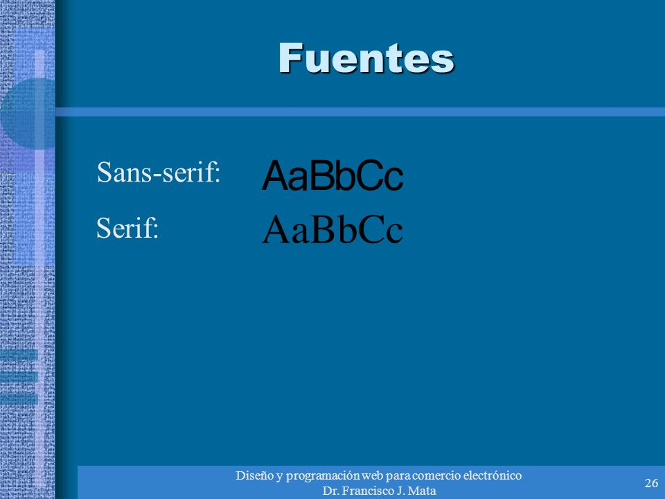 Diseño y programación web para comercio electrónico Dr. Francisco J. Mata 26 Fuentes Sans-serif: Serif: