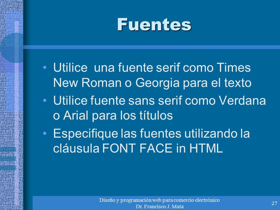 Diseño y programación web para comercio electrónico Dr. Francisco J. Mata 27 Fuentes Utilice una fuente serif como Times New Roman o Georgia para el t