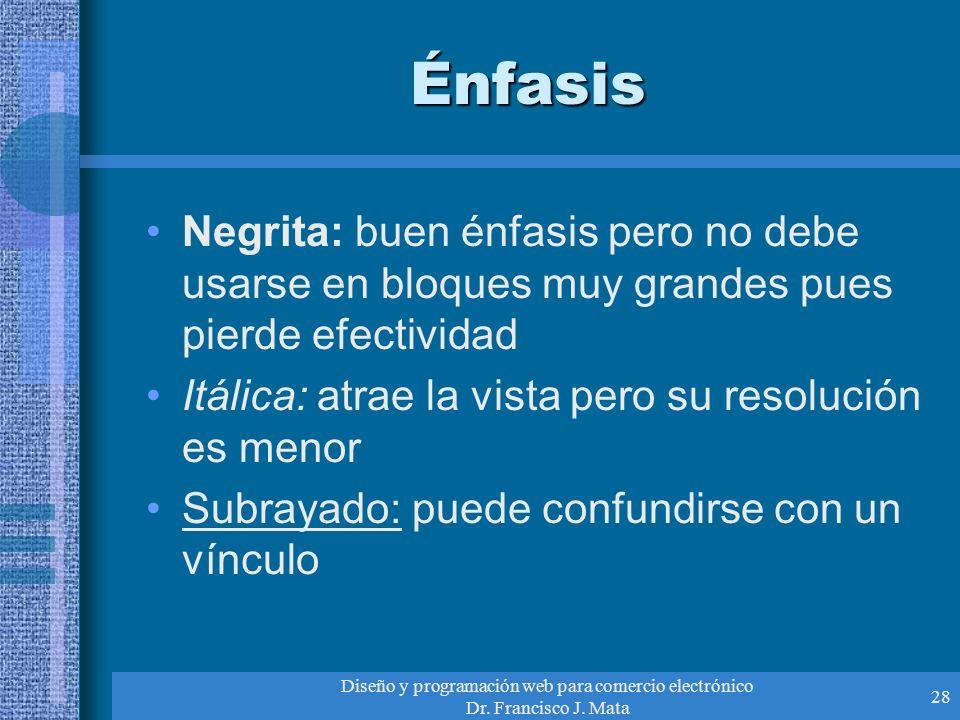 Diseño y programación web para comercio electrónico Dr. Francisco J. Mata 28 Énfasis Negrita: buen énfasis pero no debe usarse en bloques muy grandes