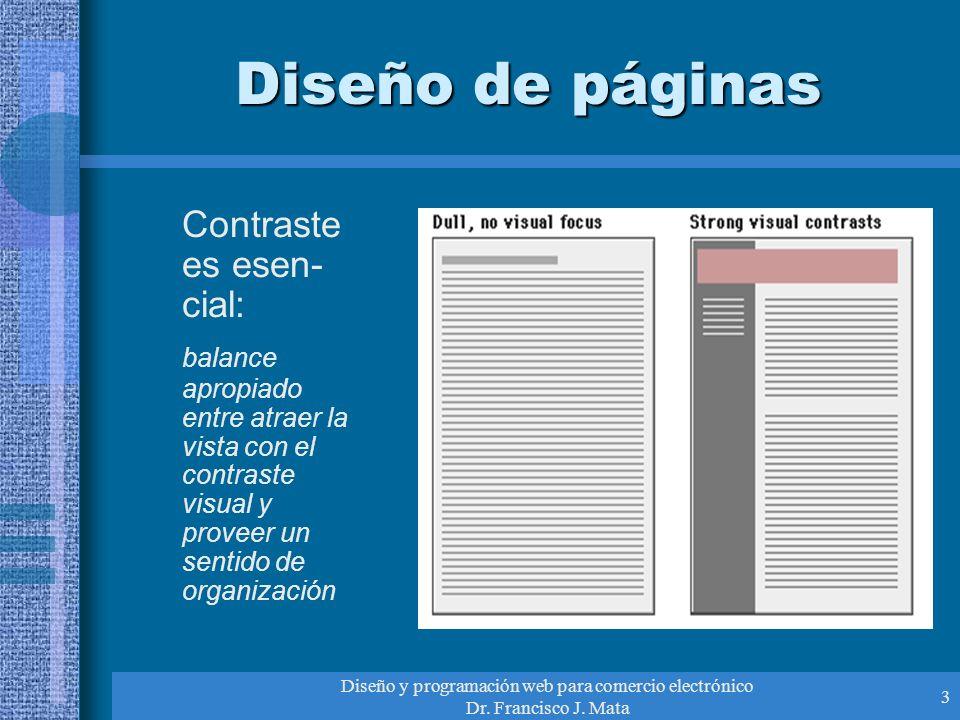 Diseño y programación web para comercio electrónico Dr. Francisco J. Mata 3 Diseño de páginas Contraste es esen- cial: balance apropiado entre atraer