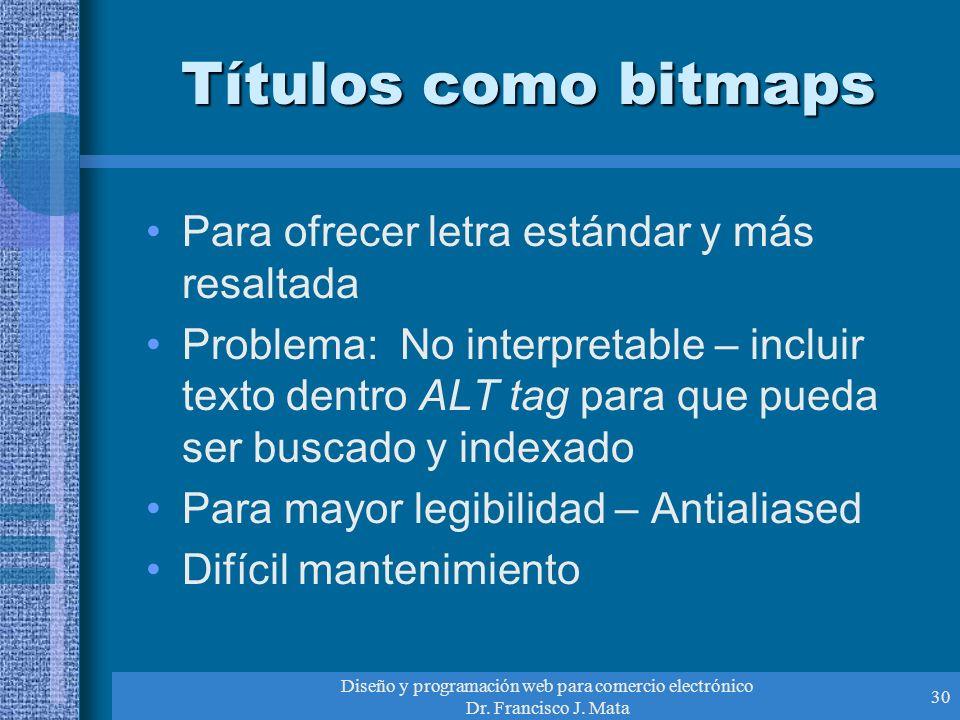 Diseño y programación web para comercio electrónico Dr. Francisco J. Mata 30 Títulos como bitmaps Para ofrecer letra estándar y más resaltada Problema
