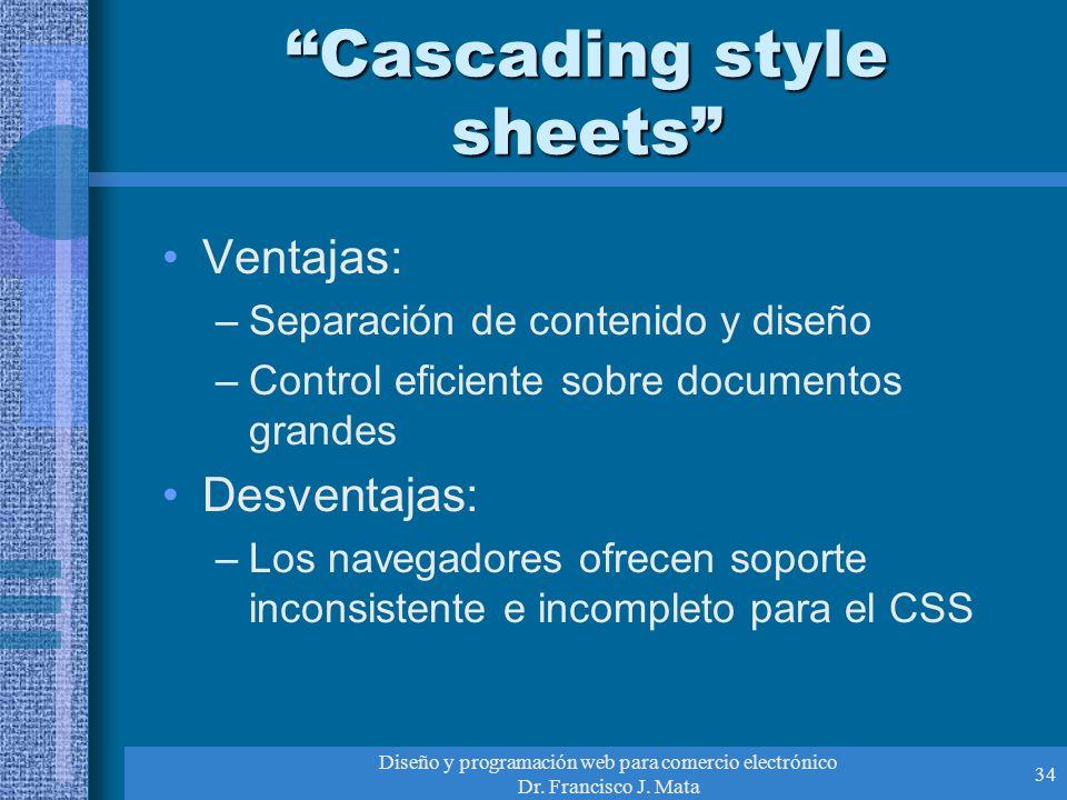Diseño y programación web para comercio electrónico Dr. Francisco J. Mata 34 Cascading style sheets Ventajas: –Separación de contenido y diseño –Contr