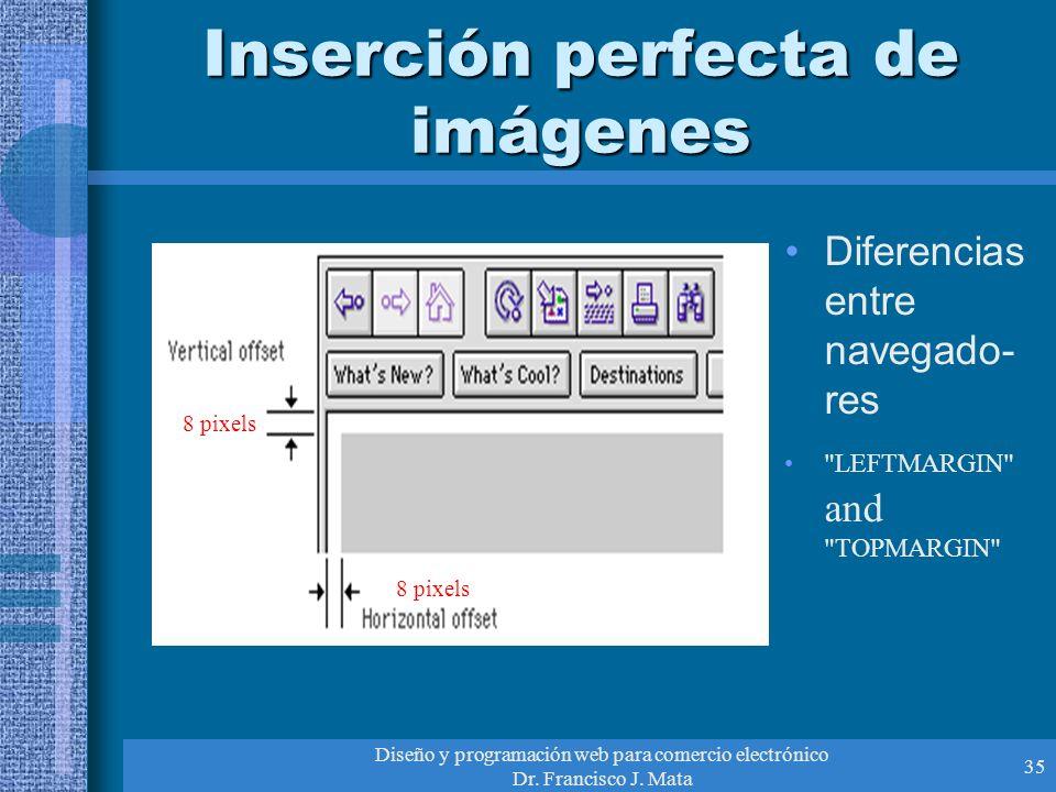 Diseño y programación web para comercio electrónico Dr. Francisco J. Mata 35 Inserción perfecta de imágenes Diferencias entre navegado- res