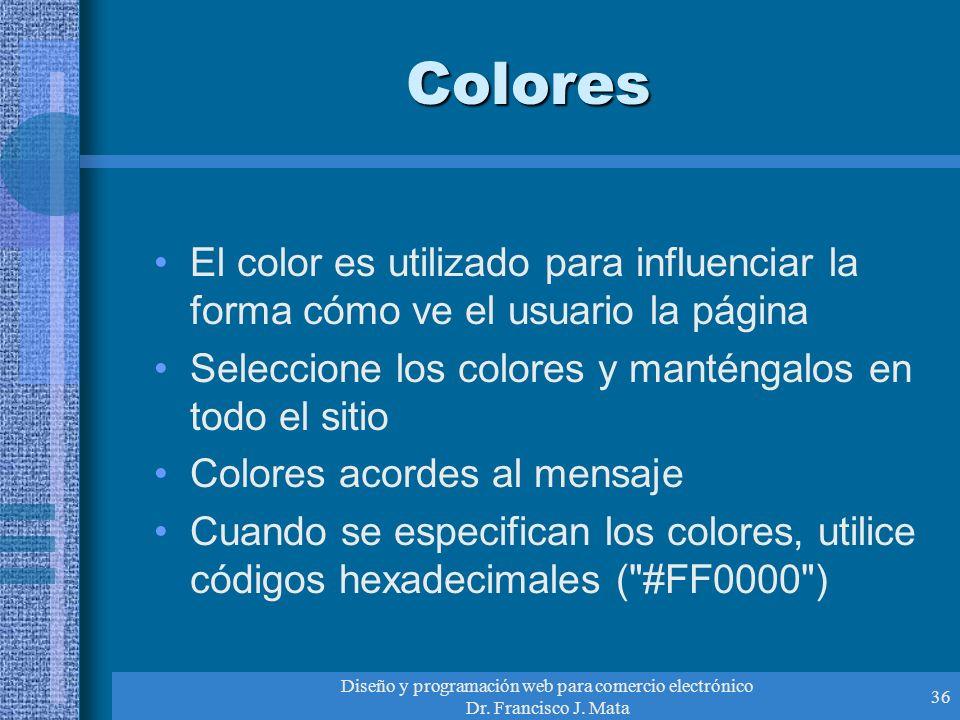 Diseño y programación web para comercio electrónico Dr. Francisco J. Mata 36 Colores El color es utilizado para influenciar la forma cómo ve el usuari