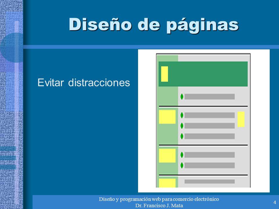 Diseño y programación web para comercio electrónico Dr. Francisco J. Mata 4 Diseño de páginas Evitar distracciones