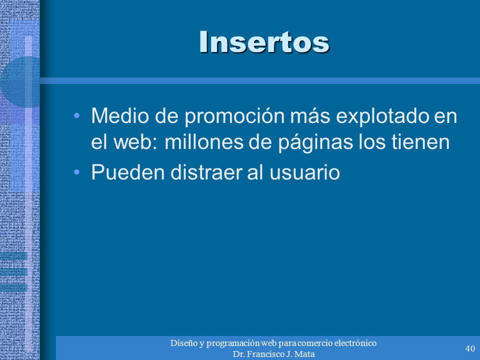 Diseño y programación web para comercio electrónico Dr. Francisco J. Mata 40 Insertos Medio de promoción más explotado en el web: millones de páginas