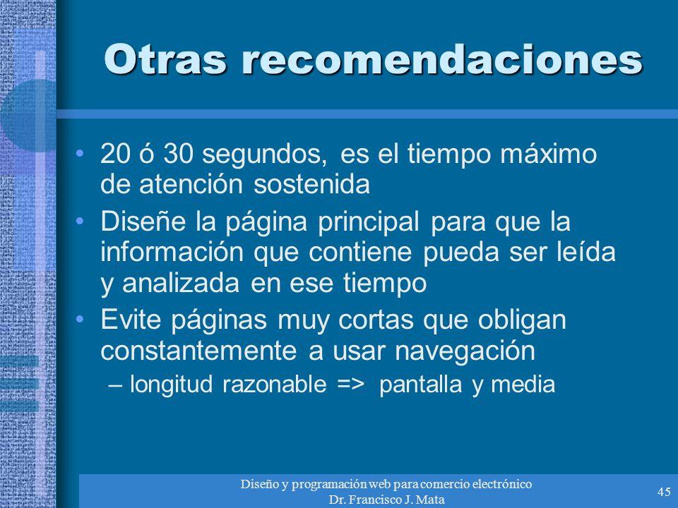 Diseño y programación web para comercio electrónico Dr. Francisco J. Mata 45 Otras recomendaciones 20 ó 30 segundos, es el tiempo máximo de atención s