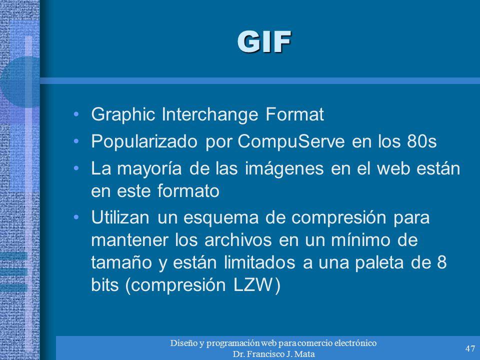 Diseño y programación web para comercio electrónico Dr. Francisco J. Mata 47 GIF Graphic Interchange Format Popularizado por CompuServe en los 80s La