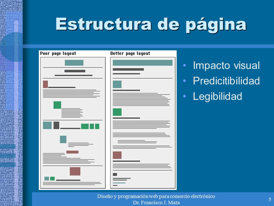 Diseño y programación web para comercio electrónico Dr. Francisco J. Mata 5 Estructura de página Impacto visual Predicitibilidad Legibilidad