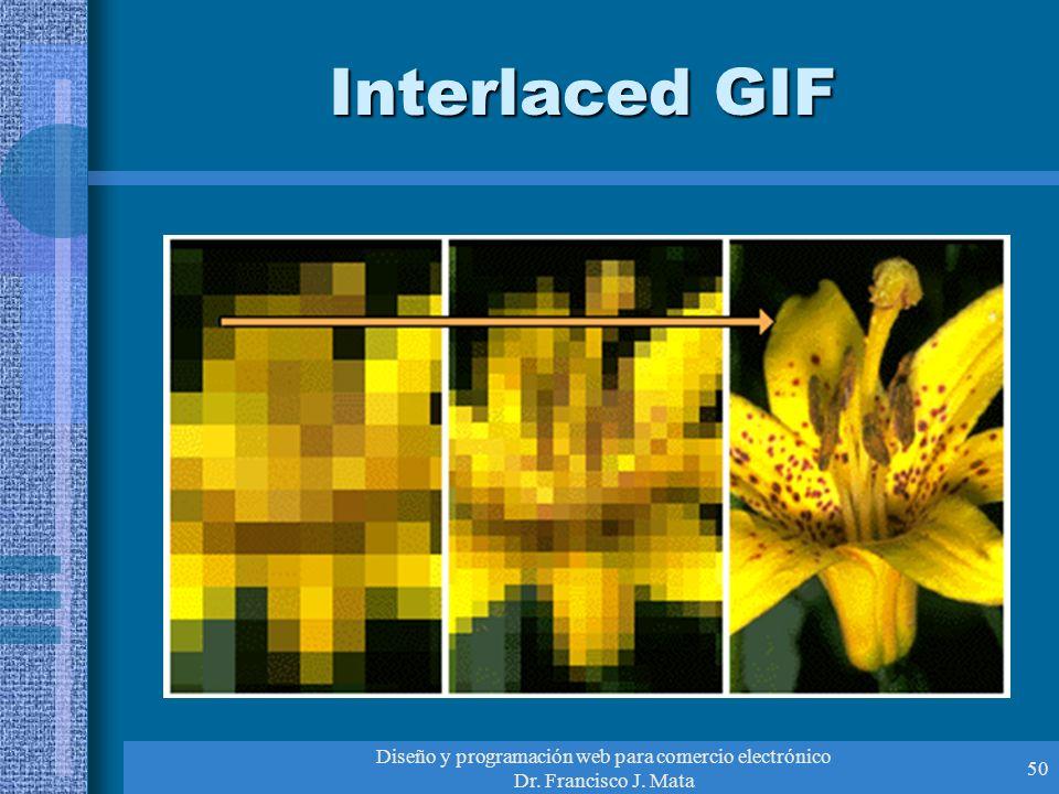 Diseño y programación web para comercio electrónico Dr. Francisco J. Mata 50 Interlaced GIF