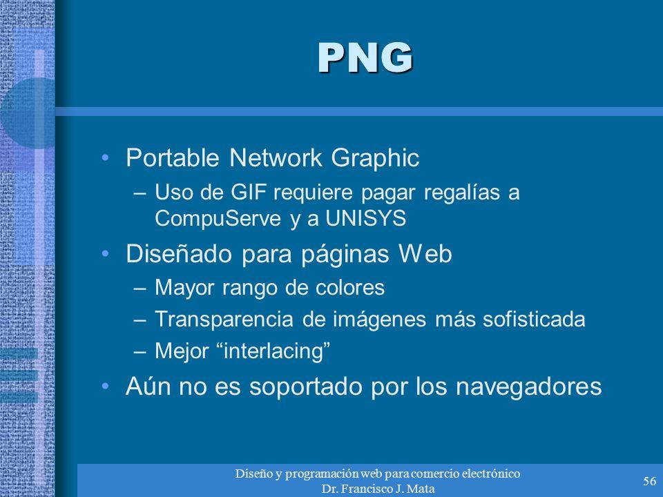 Diseño y programación web para comercio electrónico Dr. Francisco J. Mata 56 PNG Portable Network Graphic –Uso de GIF requiere pagar regalías a CompuS