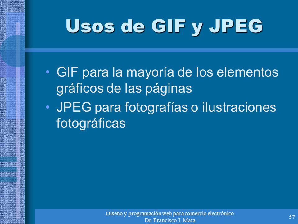 Diseño y programación web para comercio electrónico Dr. Francisco J. Mata 57 Usos de GIF y JPEG GIF para la mayoría de los elementos gráficos de las p