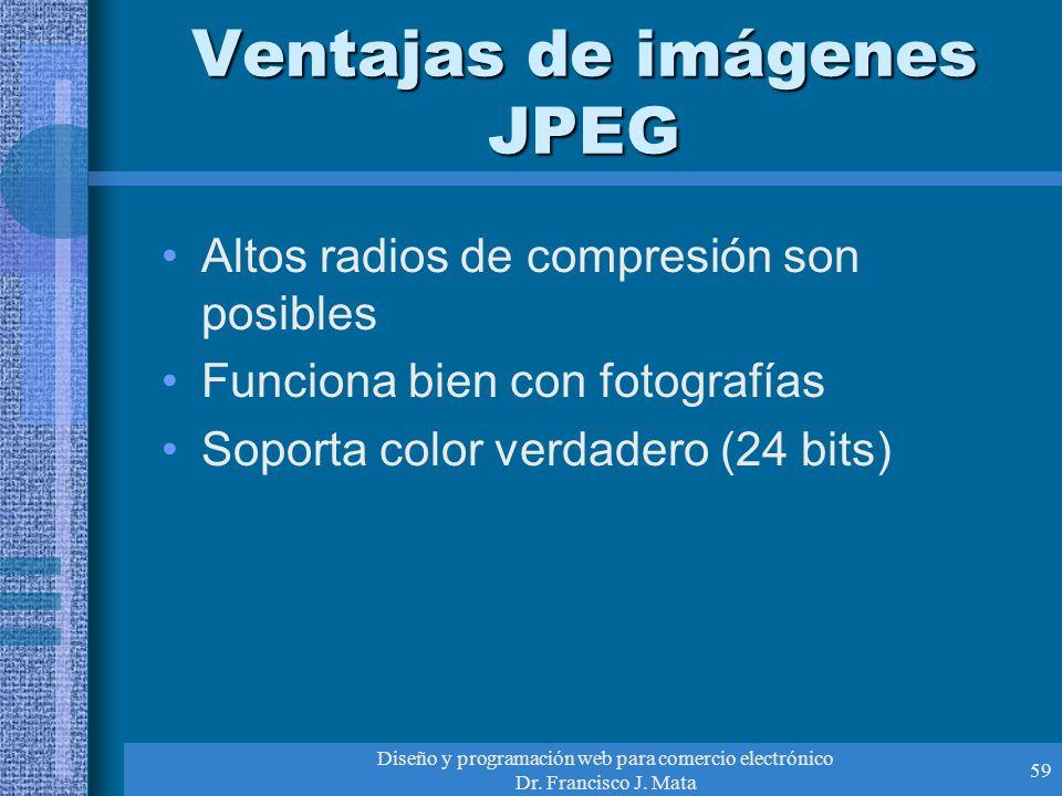 Diseño y programación web para comercio electrónico Dr. Francisco J. Mata 59 Ventajas de imágenes JPEG Altos radios de compresión son posibles Funcion